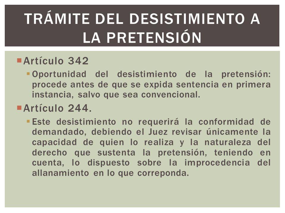 Artículo 342 Oportunidad del desistimiento de la pretensión: procede antes de que se expida sentencia en primera instancia, salvo que sea convencional