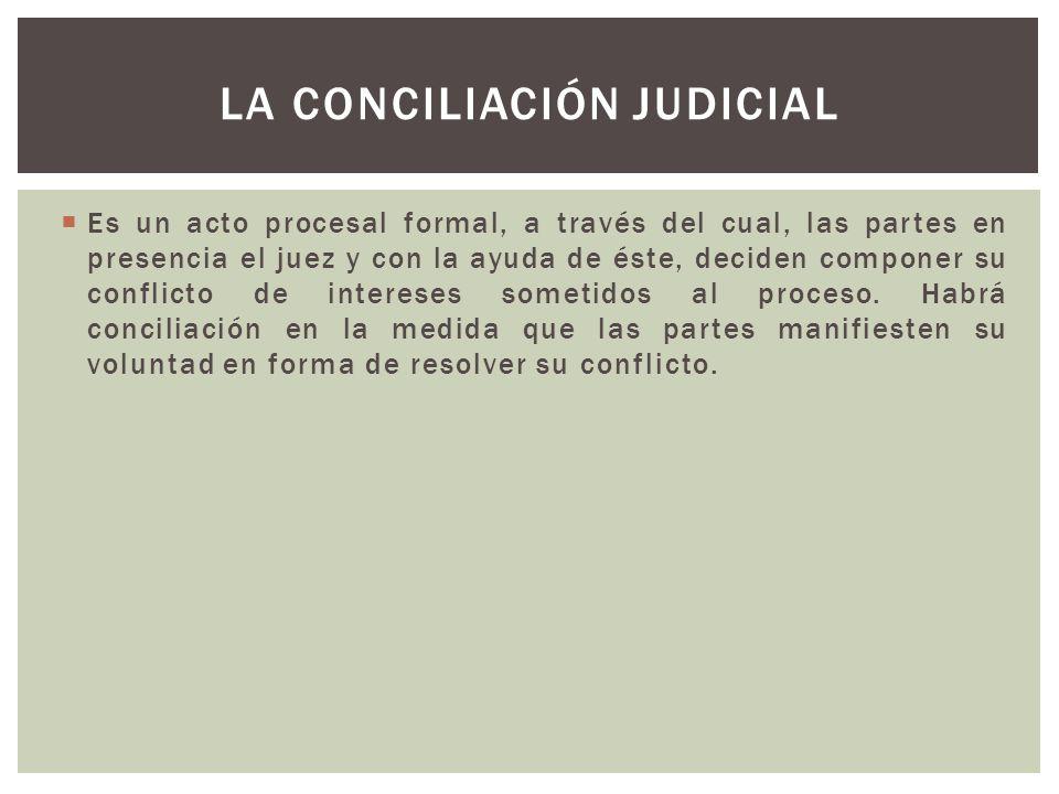 Es un acto procesal formal, a través del cual, las partes en presencia el juez y con la ayuda de éste, deciden componer su conflicto de intereses sometidos al proceso.