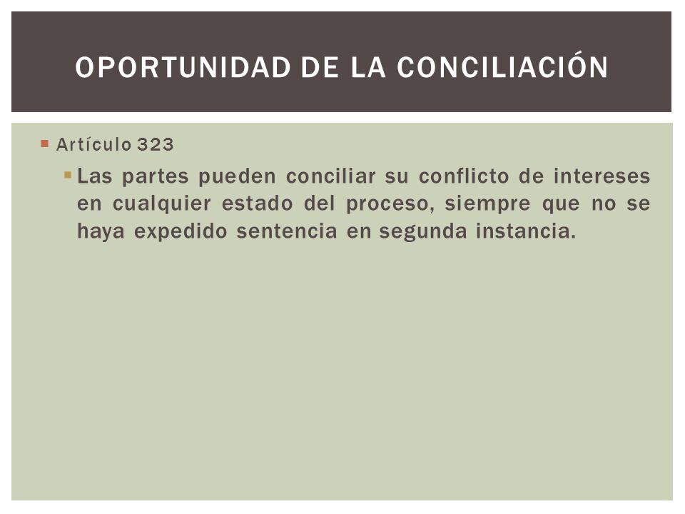 Artículo 323 Las partes pueden conciliar su conflicto de intereses en cualquier estado del proceso, siempre que no se haya expedido sentencia en segunda instancia.