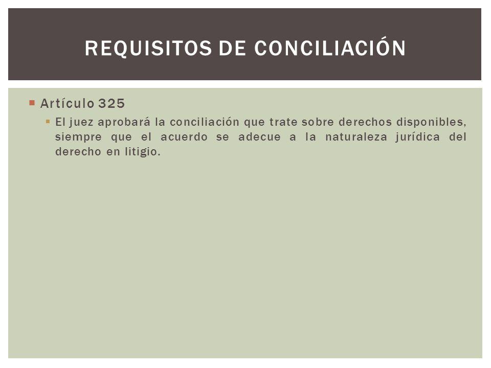 Artículo 325 El juez aprobará la conciliación que trate sobre derechos disponibles, siempre que el acuerdo se adecue a la naturaleza jurídica del dere