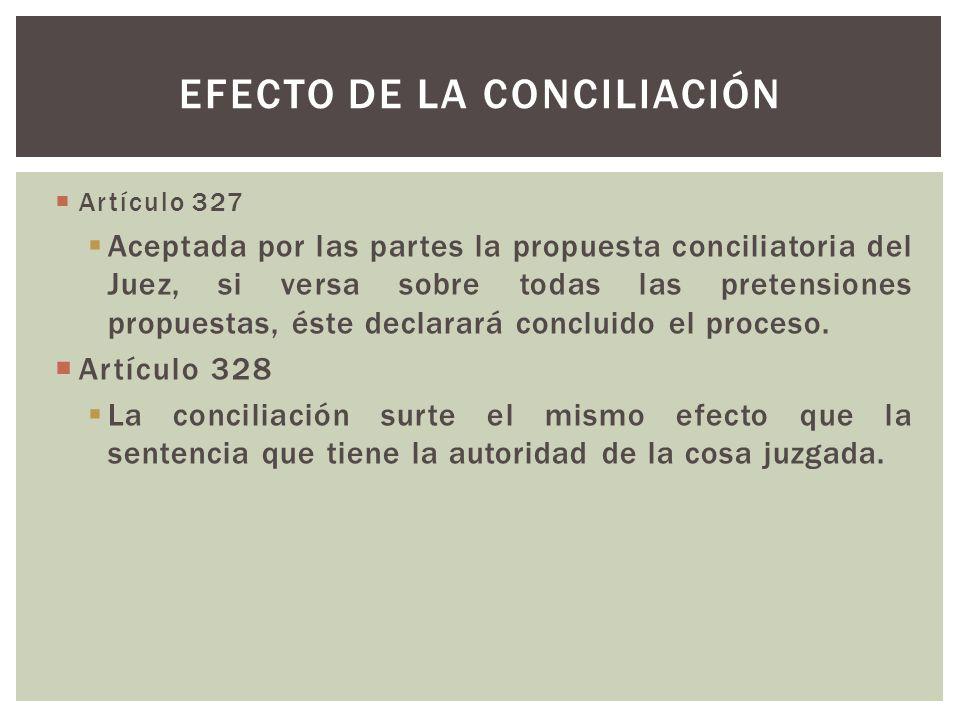 Artículo 327 Aceptada por las partes la propuesta conciliatoria del Juez, si versa sobre todas las pretensiones propuestas, éste declarará concluido e