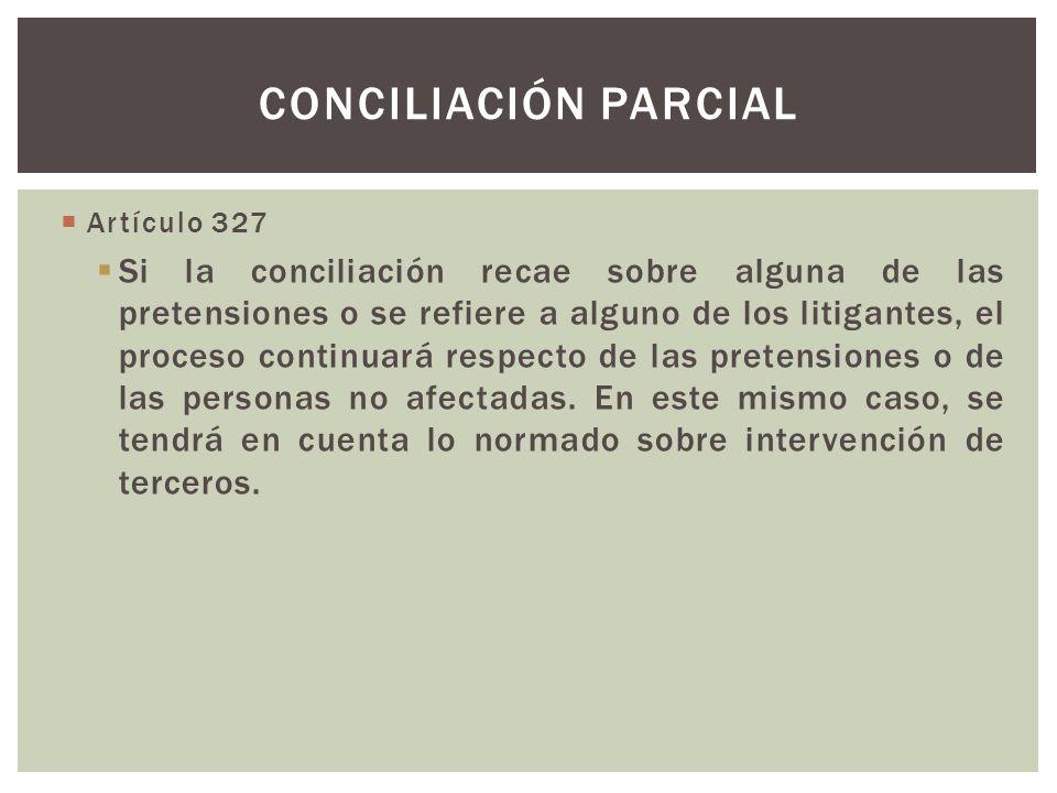 Artículo 327 Si la conciliación recae sobre alguna de las pretensiones o se refiere a alguno de los litigantes, el proceso continuará respecto de las pretensiones o de las personas no afectadas.