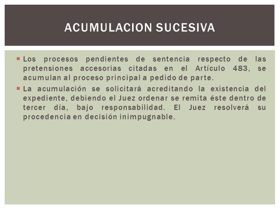 Los procesos pendientes de sentencia respecto de las pretensiones accesorias citadas en el Artículo 483, se acumulan al proceso principal a pedido de