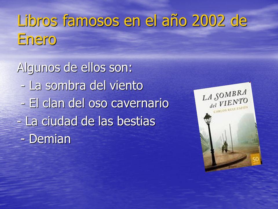 Libros famosos en el año 2002 de Enero Algunos de ellos son: - La sombra del viento - La sombra del viento - El clan del oso cavernario - El clan del