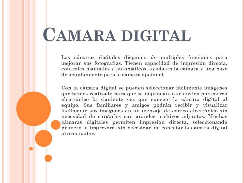 C AMARA DIGITAL Las cámaras digitales disponen de múltiples funciones para mejorar sus fotografías. Tienen capacidad de impresión directa, controles m