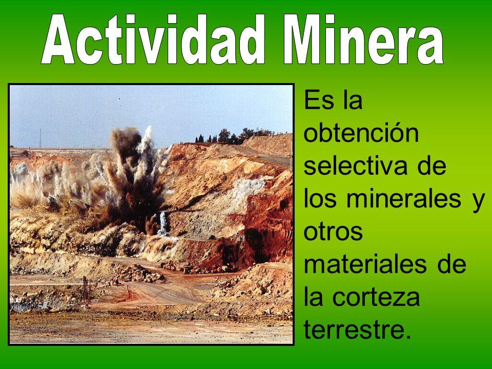 Es la obtención selectiva de los minerales y otros materiales de la corteza terrestre.