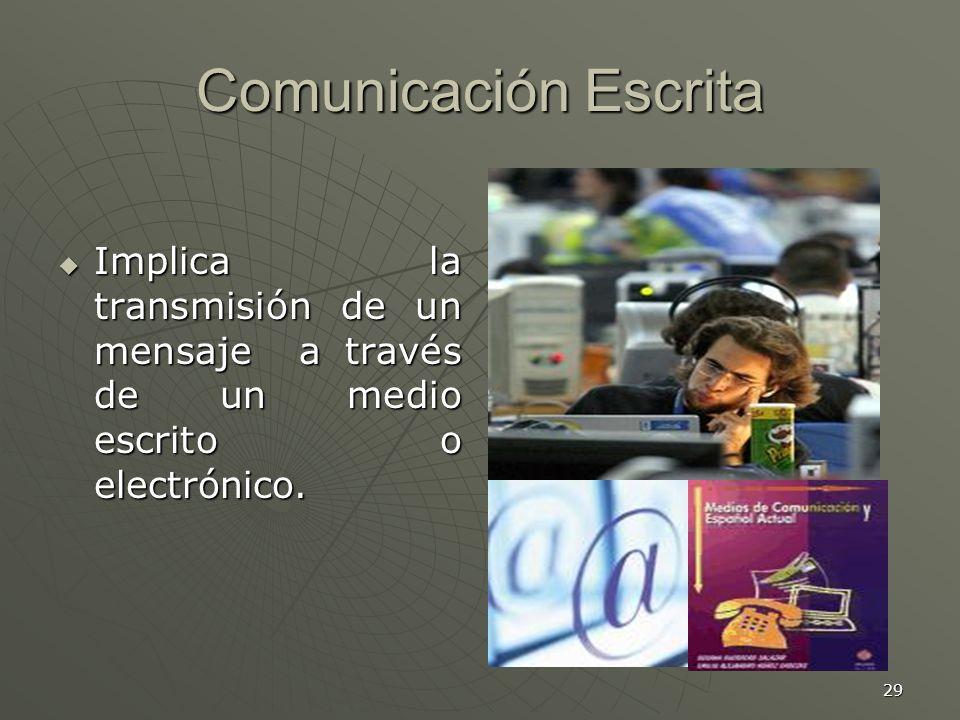 29 Comunicación Escrita Implica la transmisión de un mensaje a través de un medio escrito o electrónico.