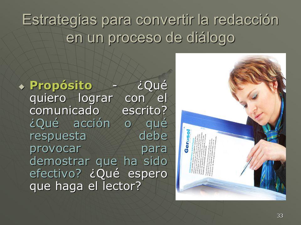 33 Estrategias para convertir la redacción en un proceso de diálogo Propósito - ¿Qué quiero lograr con el comunicado escrito.