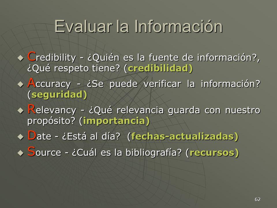 62 Evaluar la Información C redibility - ¿Quién es la fuente de información?, ¿Qué respeto tiene.