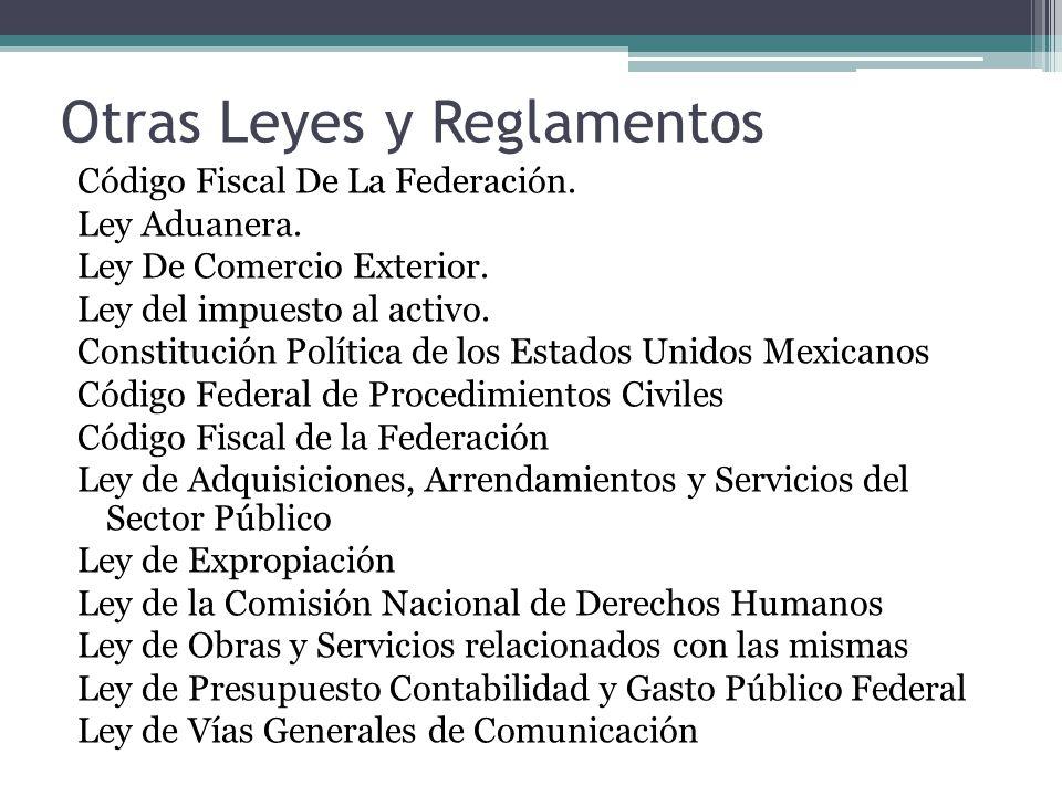Otras Leyes y Reglamentos Código Fiscal De La Federación. Ley Aduanera. Ley De Comercio Exterior. Ley del impuesto al activo. Constitución Política de