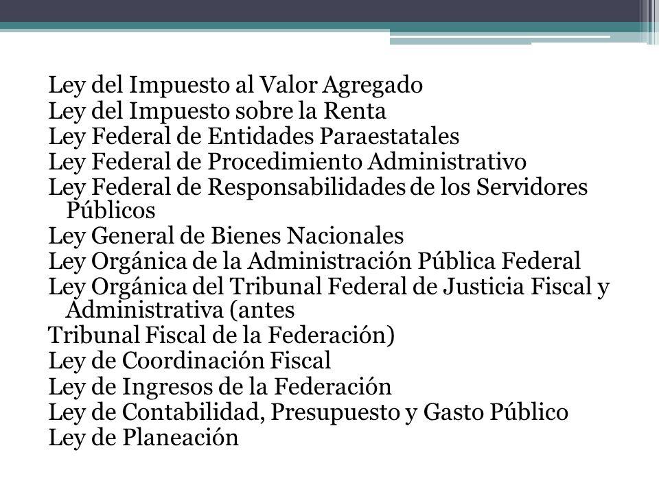 Ley del Impuesto al Valor Agregado Ley del Impuesto sobre la Renta Ley Federal de Entidades Paraestatales Ley Federal de Procedimiento Administrativo