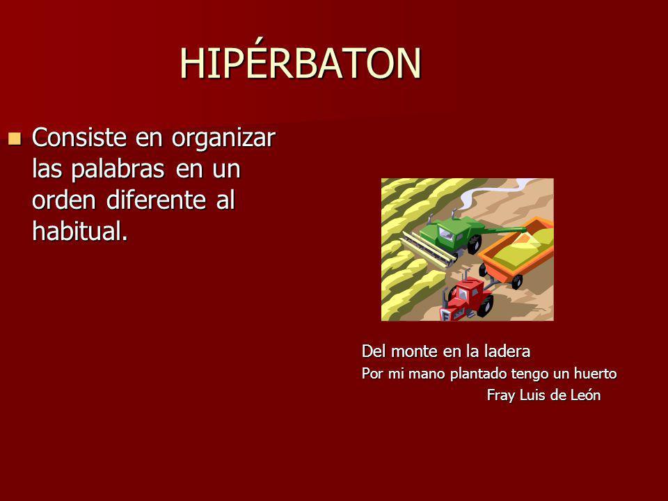 HIPÉRBATON Consiste en organizar las palabras en un orden diferente al habitual. Consiste en organizar las palabras en un orden diferente al habitual.