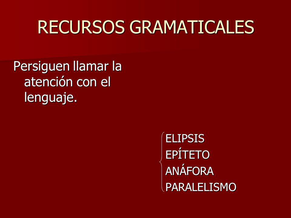 RECURSOS GRAMATICALES Persiguen llamar la atención con el lenguaje. ELIPSISEPÍTETOANÁFORAPARALELISMO