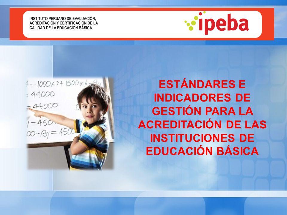 ESTÁNDARES E INDICADORES DE GESTIÓN PARA LA ACREDITACIÓN DE LAS INSTITUCIONES DE EDUCACIÓN BÁSICA