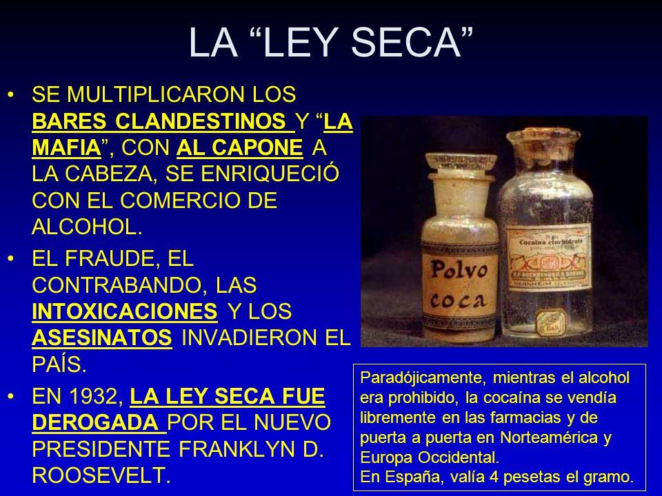 LA LEY SECA SE MULTIPLICARON LOS BARES CLANDESTINOS Y LA MAFIA, CON AL CAPONE A LA CABEZA, SE ENRIQUECIÓ CON EL COMERCIO DE ALCOHOL. EL FRAUDE, EL CON
