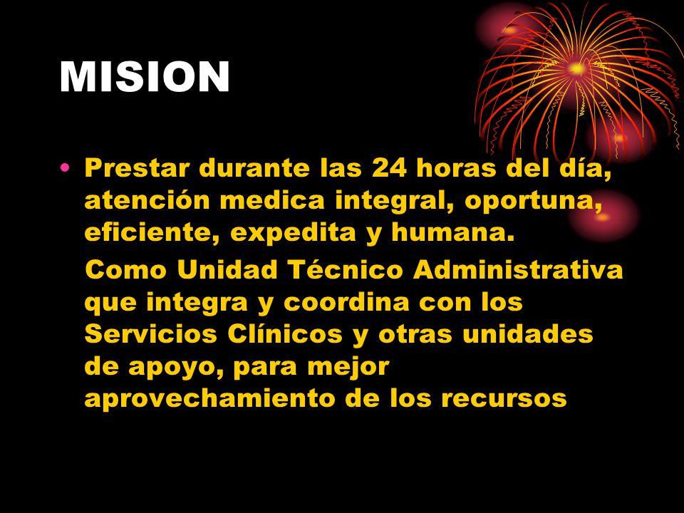 MISION Prestar durante las 24 horas del día, atención medica integral, oportuna, eficiente, expedita y humana. Como Unidad Técnico Administrativa que