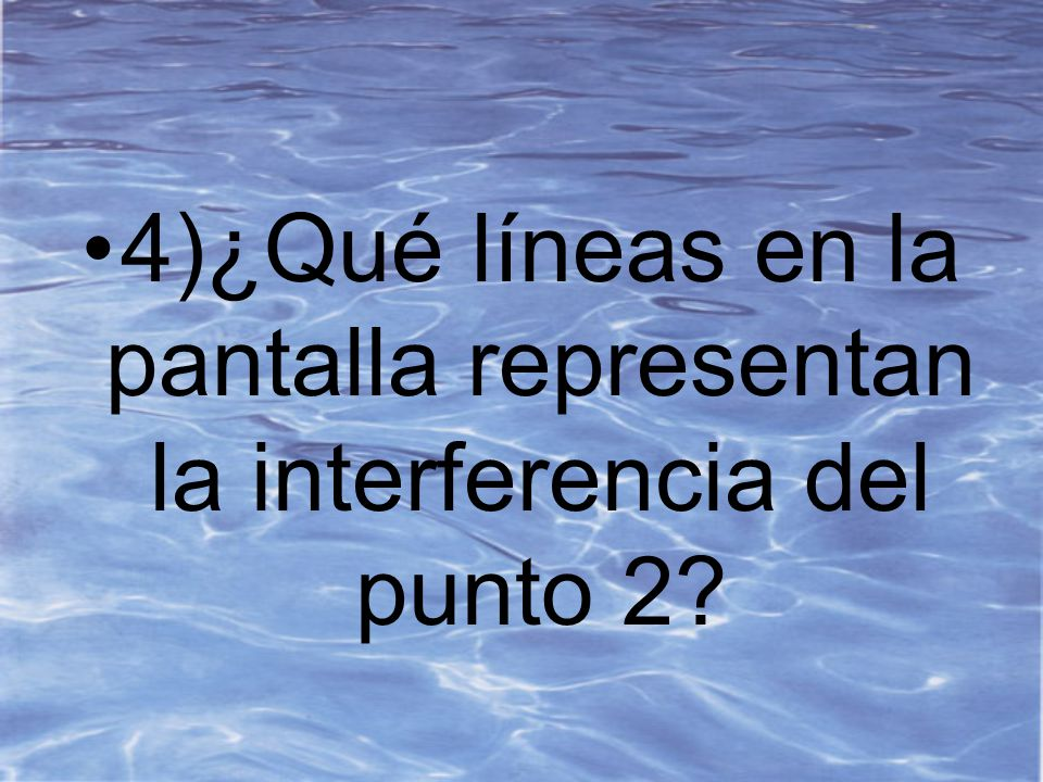 4)¿Qué líneas en la pantalla representan la interferencia del punto 2?