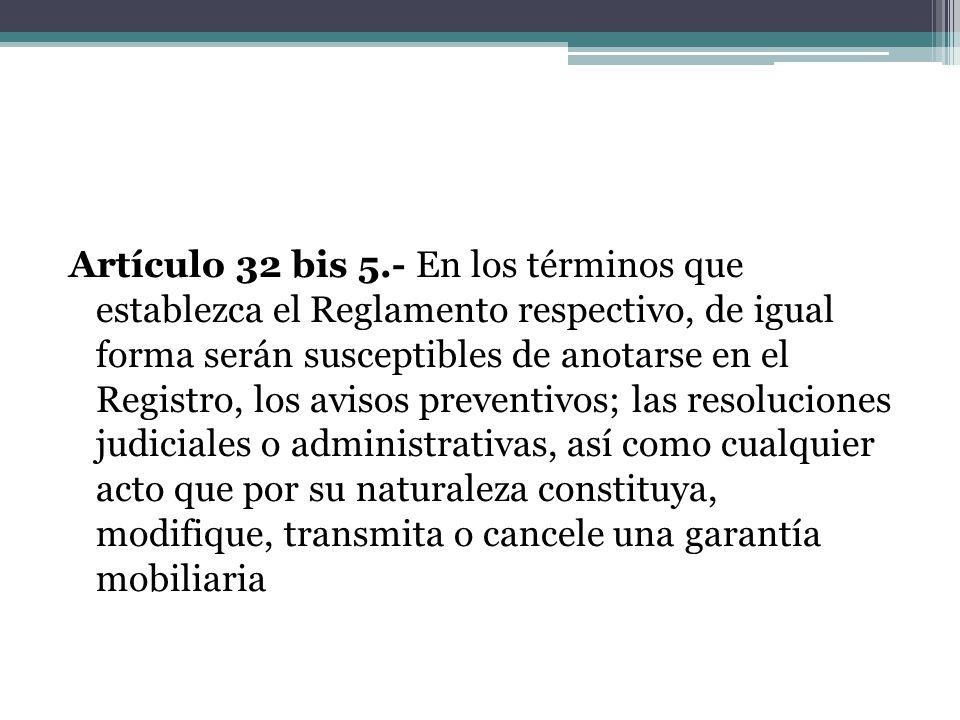 Artículo 32 bis 5.- En los términos que establezca el Reglamento respectivo, de igual forma serán susceptibles de anotarse en el Registro, los avisos