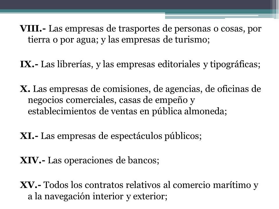 VIII.- Las empresas de trasportes de personas o cosas, por tierra o por agua; y las empresas de turismo; IX.- Las librerías, y las empresas editoriale
