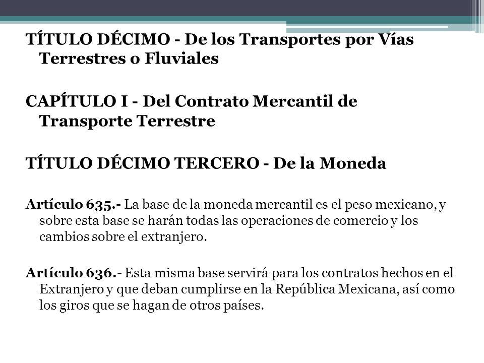 TÍTULO DÉCIMO - De los Transportes por Vías Terrestres o Fluviales CAPÍTULO I - Del Contrato Mercantil de Transporte Terrestre TÍTULO DÉCIMO TERCERO -