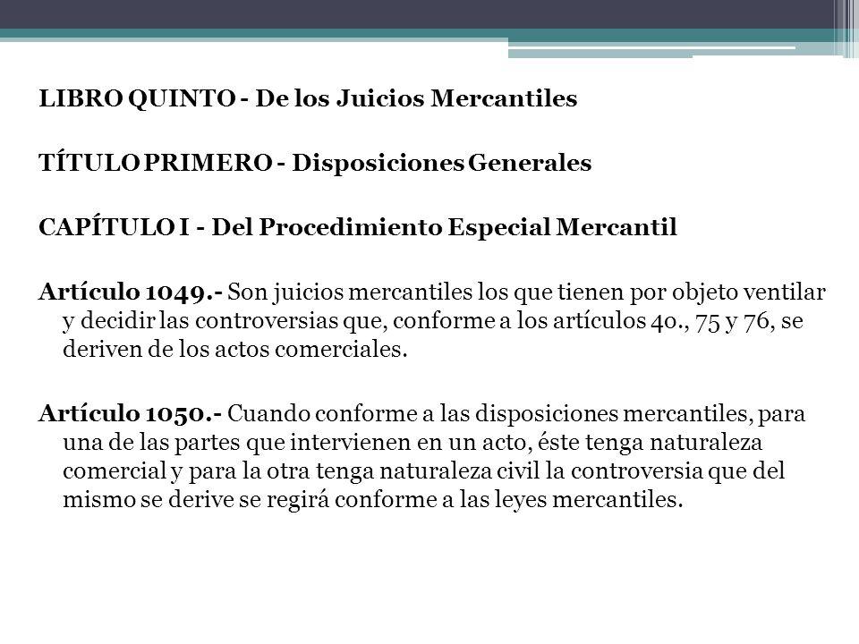 LIBRO QUINTO - De los Juicios Mercantiles TÍTULO PRIMERO - Disposiciones Generales CAPÍTULO I - Del Procedimiento Especial Mercantil Artículo 1049.- S