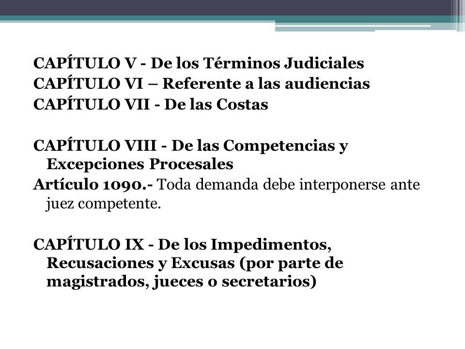 CAPÍTULO V - De los Términos Judiciales CAPÍTULO VI – Referente a las audiencias CAPÍTULO VII - De las Costas CAPÍTULO VIII - De las Competencias y Ex