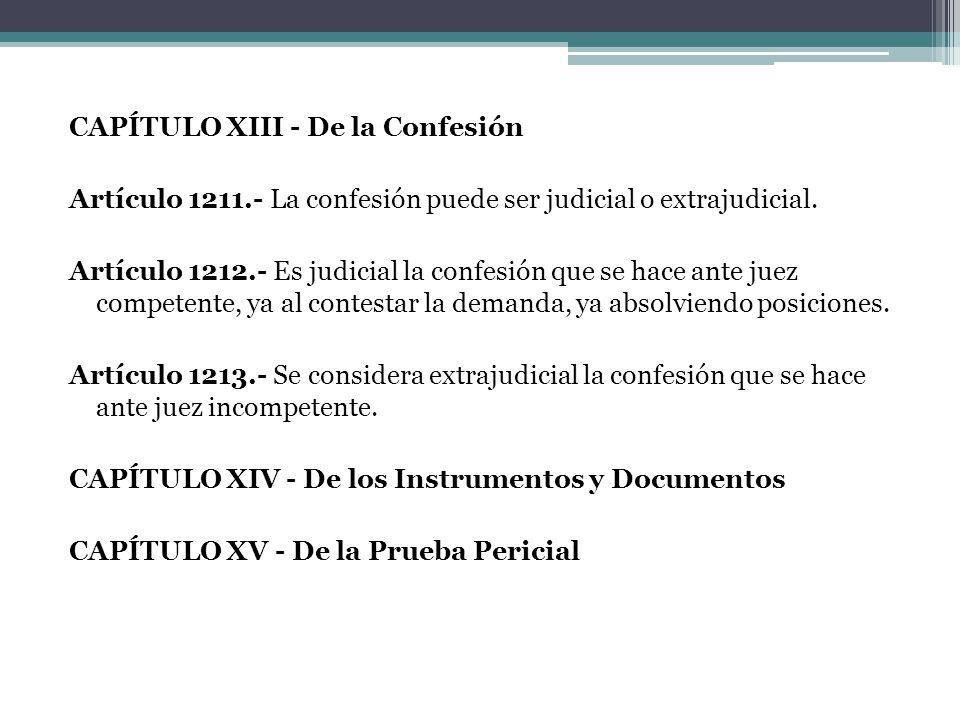 CAPÍTULO XIII - De la Confesión Artículo 1211.- La confesión puede ser judicial o extrajudicial. Artículo 1212.- Es judicial la confesión que se hace