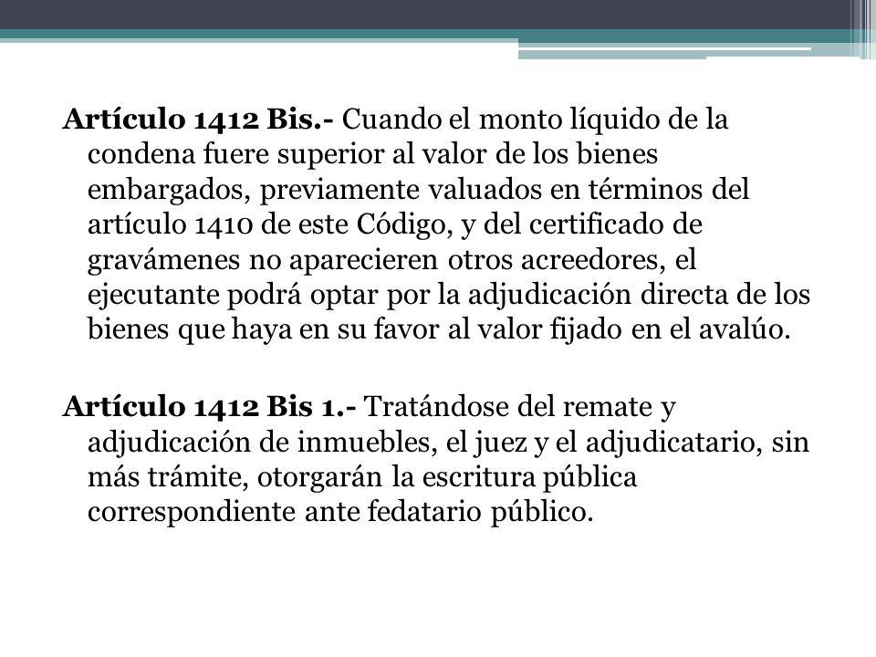 Artículo 1412 Bis.- Cuando el monto líquido de la condena fuere superior al valor de los bienes embargados, previamente valuados en términos del artíc