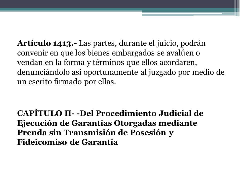 Artículo 1413.- Las partes, durante el juicio, podrán convenir en que los bienes embargados se avalúen o vendan en la forma y términos que ellos acord