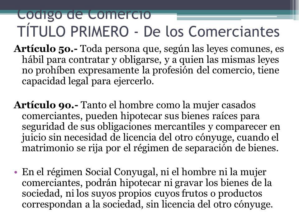 Código de Comercio TÍTULO PRIMERO - De los Comerciantes Artículo 5o.- Toda persona que, según las leyes comunes, es hábil para contratar y obligarse,