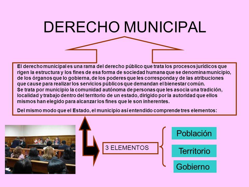 DERECHO MUNICIPAL El derecho municipal es una rama del derecho público que trata los procesos jurídicos que rigen la estructura y los fines de esa for