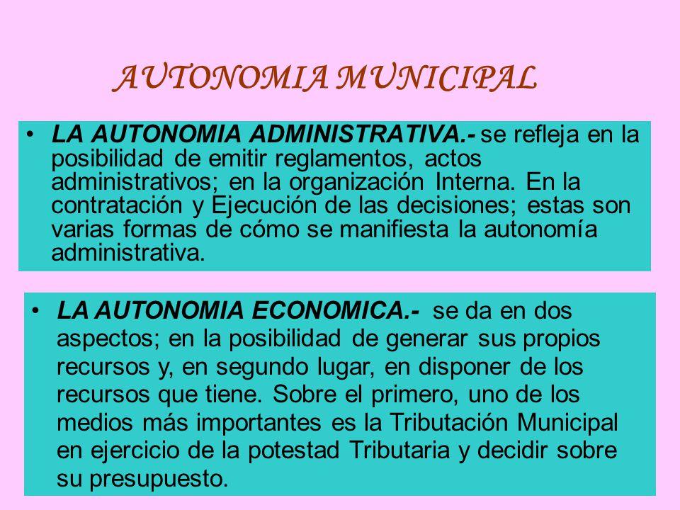 AUTONOMIA MUNICIPAL LA AUTONOMIA ADMINISTRATIVA.- se refleja en la posibilidad de emitir reglamentos, actos administrativos; en la organización Interna.