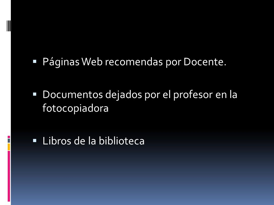 Páginas Web recomendas por Docente. Documentos dejados por el profesor en la fotocopiadora Libros de la biblioteca