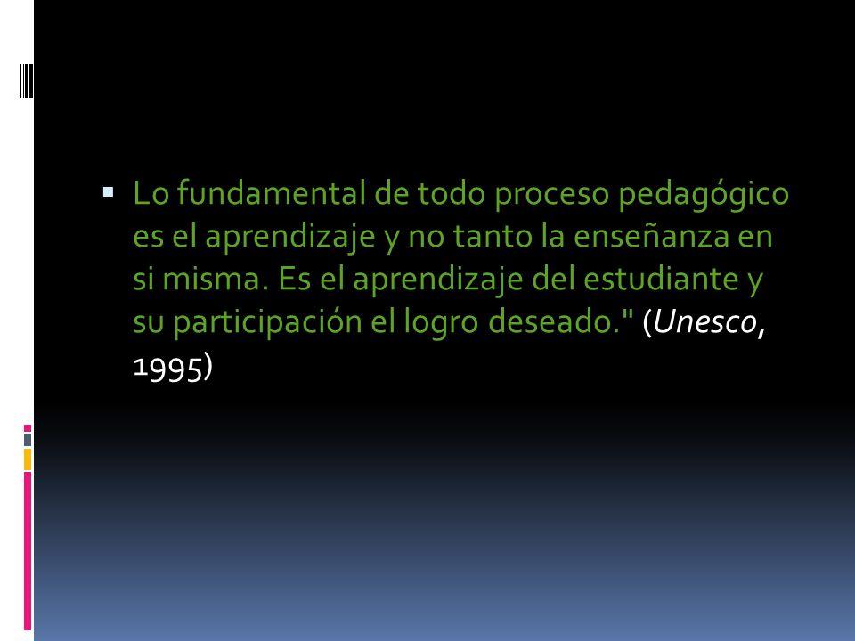 Lo fundamental de todo proceso pedagógico es el aprendizaje y no tanto la enseñanza en si misma.