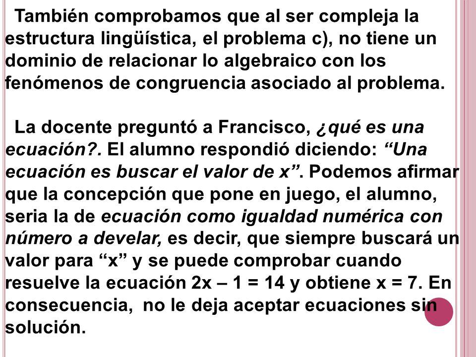 También comprobamos que al ser compleja la estructura lingüística, el problema c), no tiene un dominio de relacionar lo algebraico con los fenómenos d