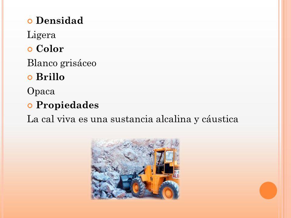 Densidad Ligera Color Blanco grisáceo Brillo Opaca Propiedades La cal viva es una sustancia alcalina y cáustica