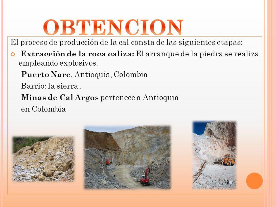 El proceso de producción de la cal consta de las siguientes etapas: Extracción de la roca caliza: El arranque de la piedra se realiza empleando explos