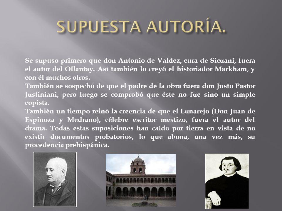 Se supuso primero que don Antonio de Valdez, cura de Sicuani, fuera el autor del Ollantay.