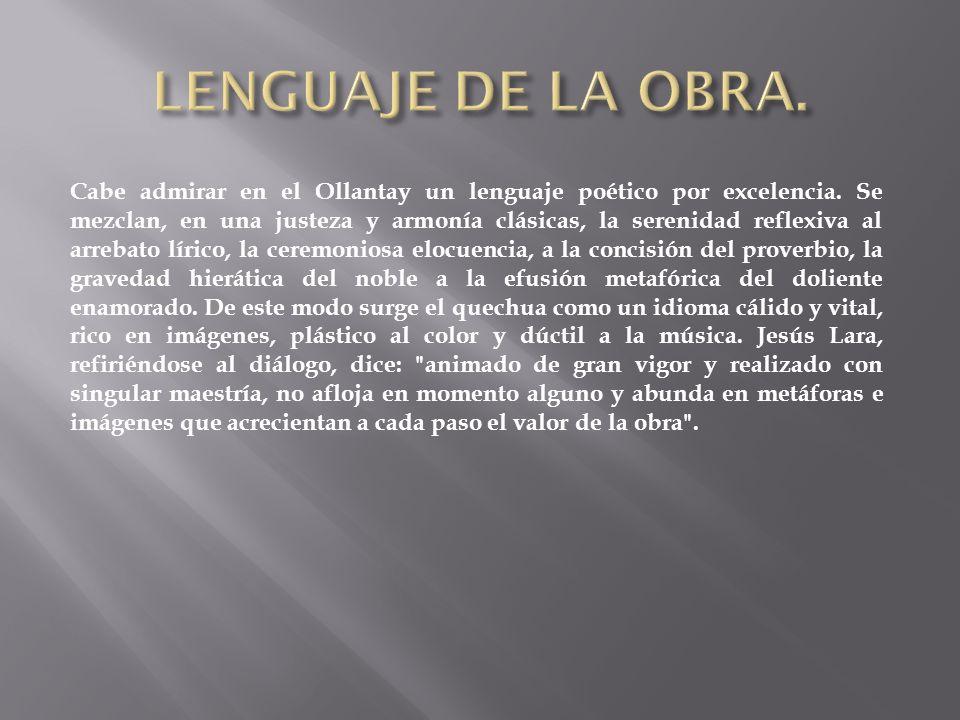 Cabe admirar en el Ollantay un lenguaje poético por excelencia.