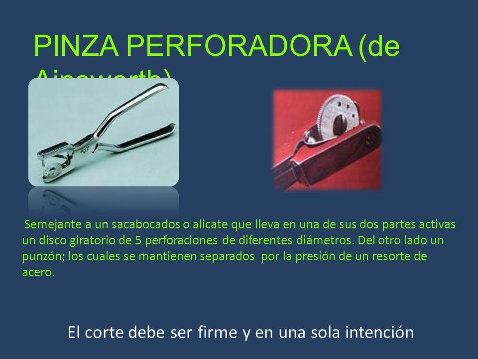 PINZA PERFORADORA (de Ainsworth) Semejante a un sacabocados o alicate que lleva en una de sus dos partes activas un disco giratorio de 5 perforaciones