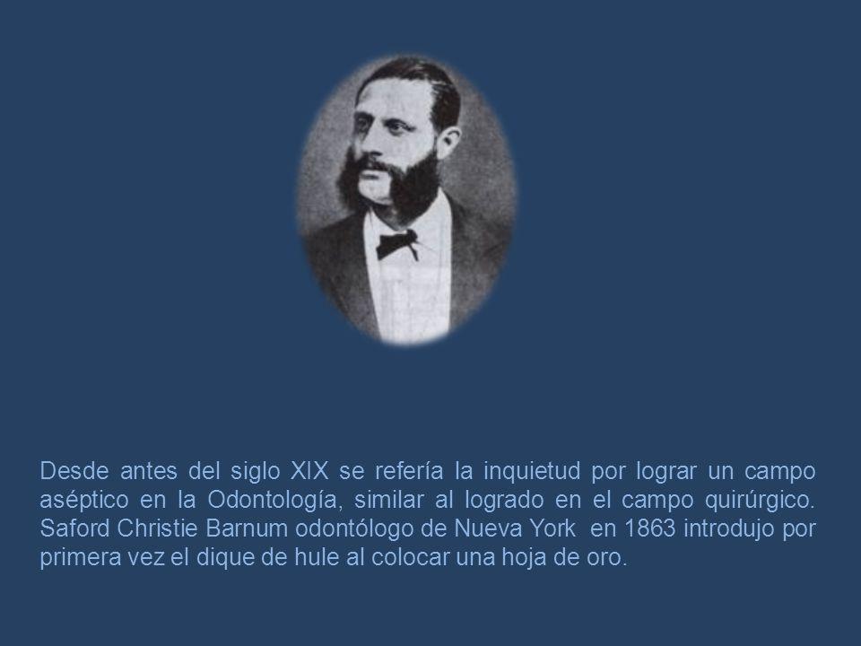 Desde antes del siglo XIX se refería la inquietud por lograr un campo aséptico en la Odontología, similar al logrado en el campo quirúrgico. Saford Ch