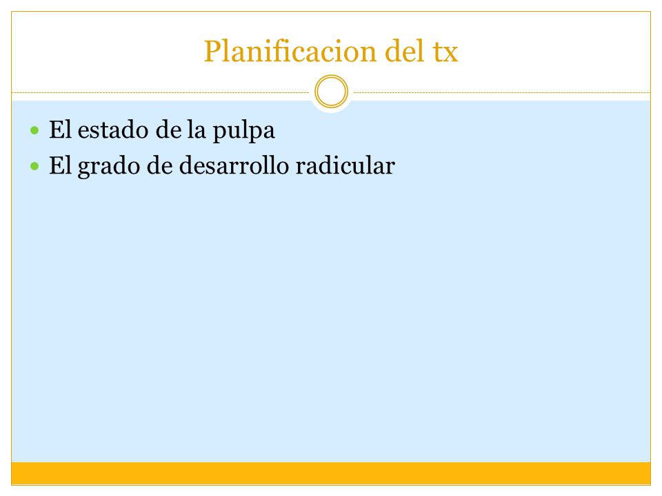 Planificacion del tx El estado de la pulpa El grado de desarrollo radicular