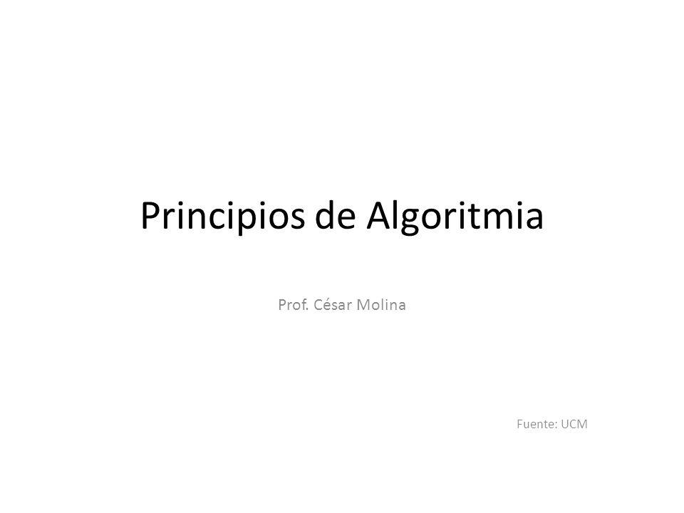 Principios de Algoritmia Prof. César Molina Fuente: UCM