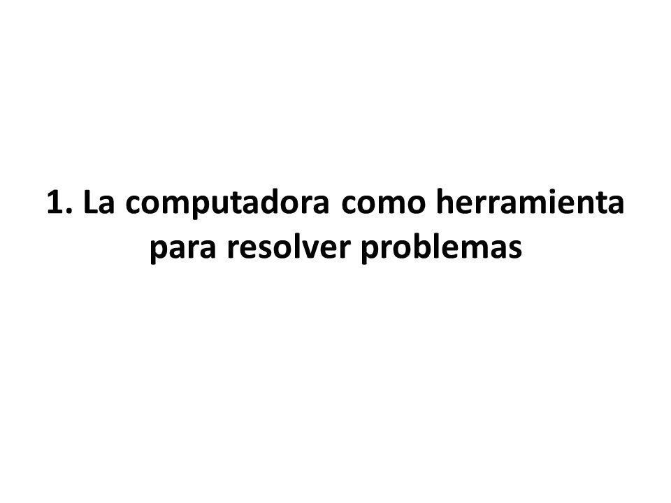 1. La computadora como herramienta para resolver problemas