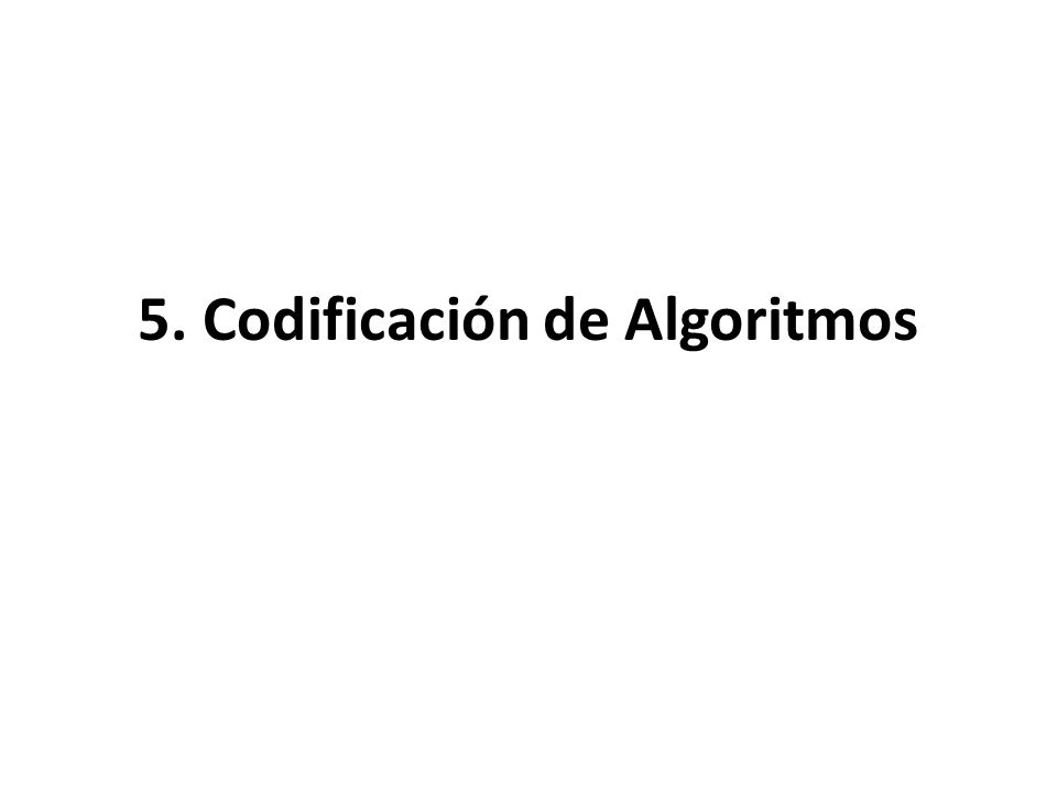 5. Codificación de Algoritmos