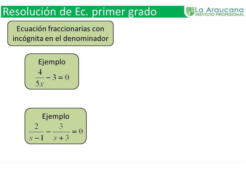 Resolución de Ec. primer grado Ecuación fraccionarias con incógnita en el denominador Ejemplo