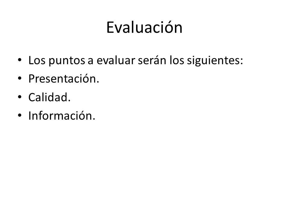 Evaluación Los puntos a evaluar serán los siguientes: Presentación. Calidad. Información.
