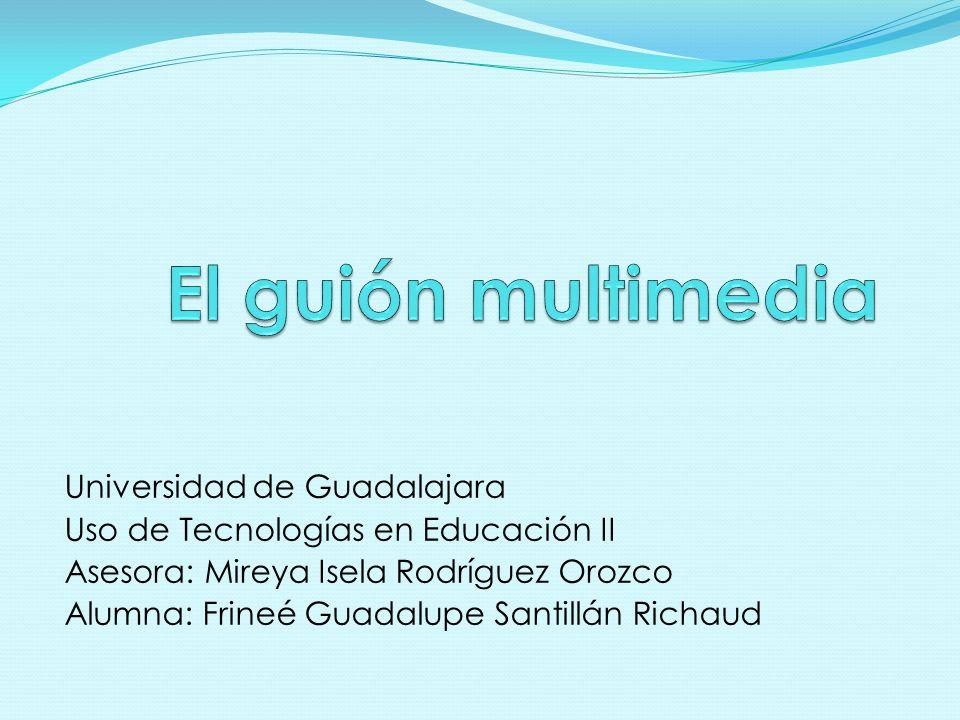 Universidad de Guadalajara Uso de Tecnologías en Educación II Asesora: Mireya Isela Rodríguez Orozco Alumna: Frineé Guadalupe Santillán Richaud