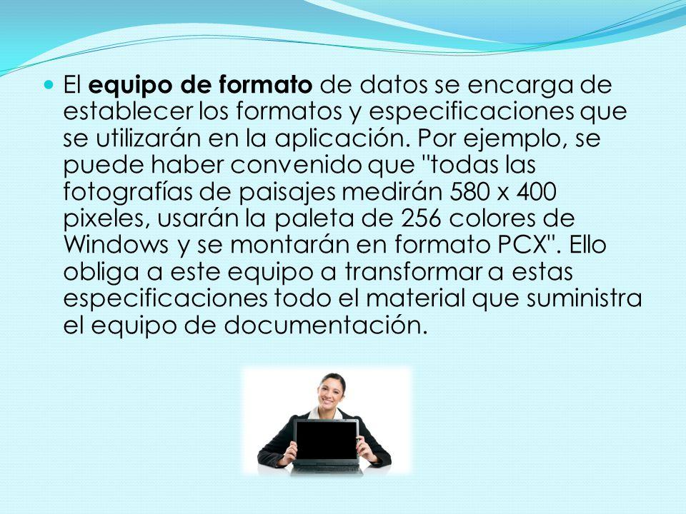 El equipo de formato de datos se encarga de establecer los formatos y especificaciones que se utilizarán en la aplicación. Por ejemplo, se puede haber
