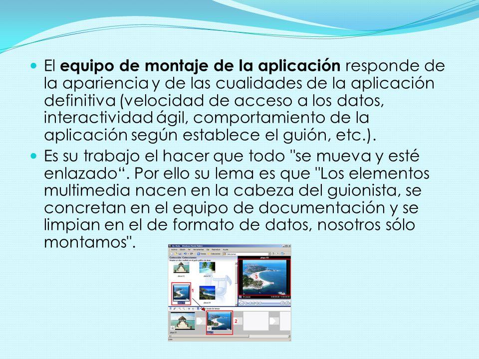 El equipo de montaje de la aplicación responde de la apariencia y de las cualidades de la aplicación definitiva (velocidad de acceso a los datos, inte